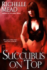 Book Review: Richelle Mead's Succubus on Top