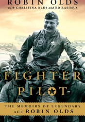 Fighter Pilot: The Memoirs of Legendary Ace Robin Olds Pdf Book