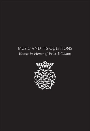 Music and Its Questions: Essays in Honor of Peter Williams