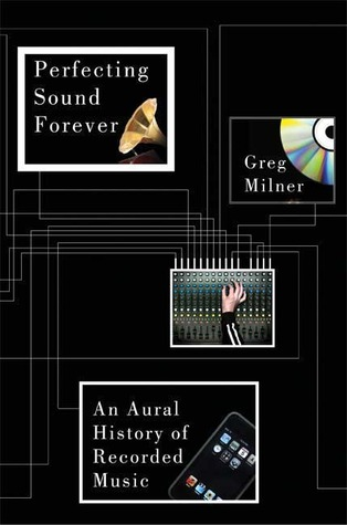 Perfecting Sound Forever: An Aural History of Recorded Music