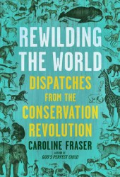 Rewilding the World: Dispatches from the Conservation Revolution Pdf Book