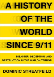A History of the World Since 9/11: Disaster, Deception, and Destruction in the War on Terror Pdf Book
