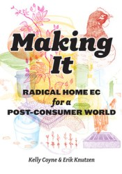 Making It: Radical Home Ec for a Post-Consumer World Pdf Book