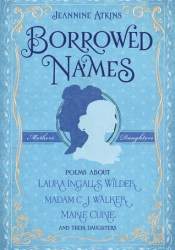 Borrowed Names: Poems About Laura Ingalls Wilder, Madam C.J. Walker, Marie Curie, and Their Daughters Pdf Book