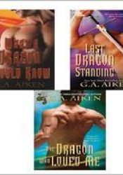 G.A. Aiken Bundle: The Dragon Who Loved Me, What a Dragon Should Know, & Last Dragon Standing Pdf Book