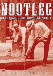 Bootleg: Murder, Moonshine, and the Lawless Years of Prohibition Pdf Book