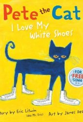 Pete the Cat: I Love My White Shoes Pdf Book