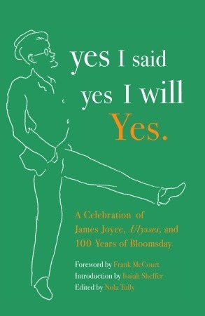 yes I said yes I will Yes.: A Celebration of James Joyce, Ulysses, and 100 Years of Bloomsday
