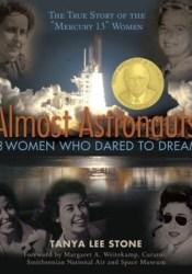 Almost Astronauts: 13 Women Who Dared to Dream Pdf Book