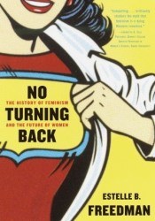 No Turning Back: The History of Feminism and the Future of Women Pdf Book