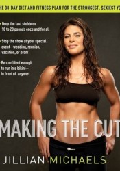 Making the Cut: The 30-Day Diet and Fitness Plan for the Strongest, Sexiest You Pdf Book