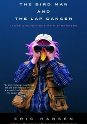 The Bird Man and the Lap Dancer: Close Encounters with Strangers Pdf Book
