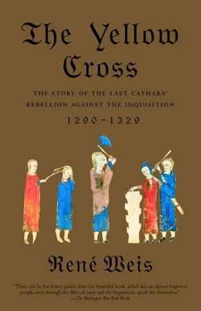 The Yellow Cross: The Story of the Last Cathars' Rebellion Against the Inquisition, 1290-1329