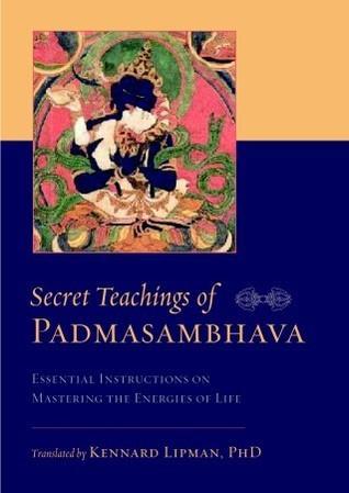 Secret Teachings of Padmasambhava: Essential Instructions on Mastering the Energies of Life