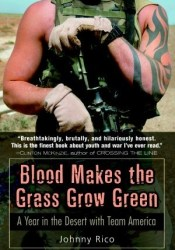 Blood Makes the Grass Grow Green: A Year in the Desert with Team America Pdf Book