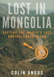 Lost in Mongolia: Rafting the World's Last Unchallenged River Pdf Book