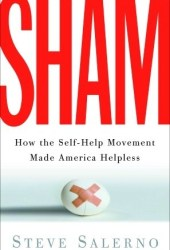Sham: How the Self-Help Movement Made America Helpless Pdf Book