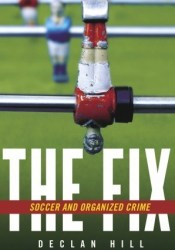 The Fix: Soccer and Organized Crime Pdf Book