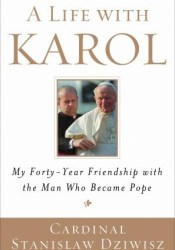 A Life with Karol: My Forty-Year Friendship with the Man Who Became Pope Pdf Book