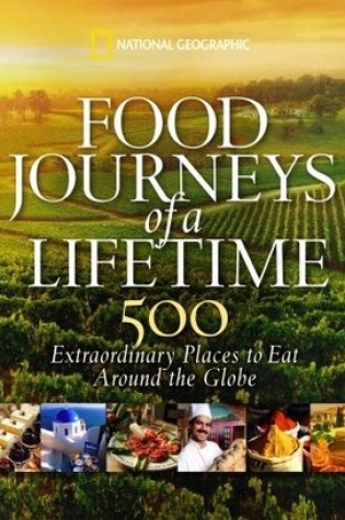 Food Journeys of a Lifetime: 500 Extraordinary Places to Eat Around the Globe Book Pdf ePub