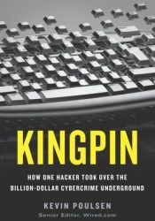 Kingpin: How One Hacker Took Over the Billion-Dollar Cybercrime Underground Pdf Book