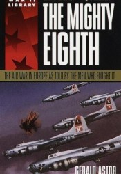 The Mighty Eighth: The Air War in Europe as Told by the Men Who Fought It Pdf Book