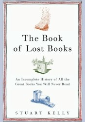 The Book of Lost Books: An Incomplete History of All the Great Books You'll Never Read Pdf Book