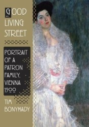 Good Living Street: Portrait of a Patron Family, Vienna 1900 Pdf Book
