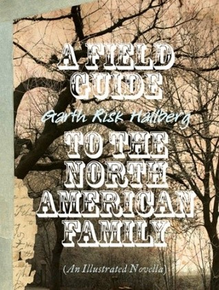 A Field Guide to the North American Family by Garth Risk ...