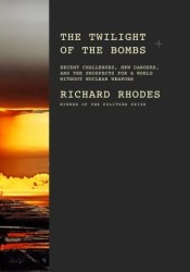 The Twilight of the Bombs: Recent Challenges, New Dangers, and the Prospects for a World Without Nuclear Weapons Pdf Book