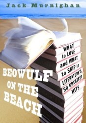 Beowulf on the Beach: What to Love and What to Skip in Literature's 50 Greatest Hits Pdf Book