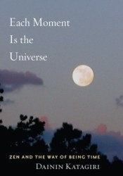 Each Moment Is the Universe: Zen and the Way of Being Time Pdf Book