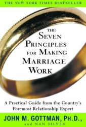 The Seven Principles for Making Marriage Work: A Practical Guide from the Country's Foremost Relationship Expert Pdf Book