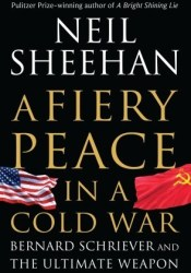 A Fiery Peace in a Cold War: Bernard Schriever and the Ultimate Weapon Pdf Book