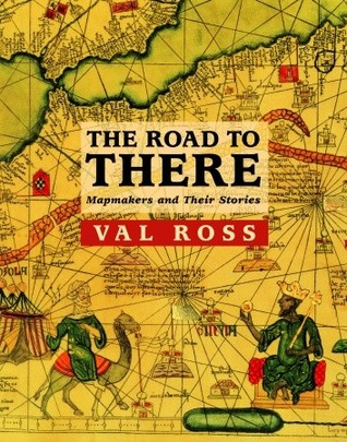 The Road to There: Mapmakers and Their Stories