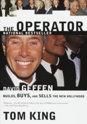 The Operator: David Geffen Builds, Buys, and Sells the New Hollywood Pdf Book