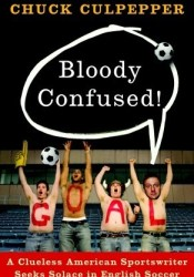 Bloody Confused!: A Clueless American Sportswriter Seeks Solace in English Soccer Pdf Book