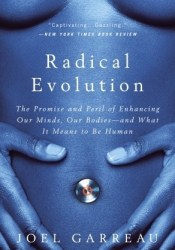 Radical Evolution: The Promise and Peril of Enhancing Our Minds, Our Bodies -- and What It Means to Be Human Pdf Book
