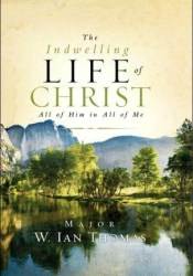 The Indwelling Life of Christ: All of Him in All of Me Pdf Book