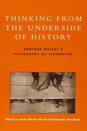 Thinking from the Underside of History: Enrique Dussel's Philosophy of Liberation
