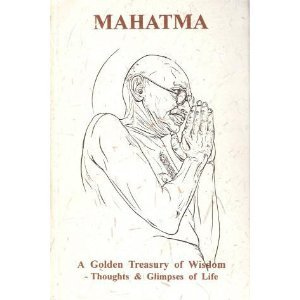 MAHATMA - A Golden Treasury of Wisdom - Thoughts and Glimpses of Life