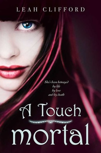 A Touch Mortal (A Touch Trilogy, #1)-Leah Clifford