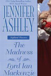 The Madness of Lord Ian Mackenzie (Mackenzies & McBrides, #1) Pdf Book