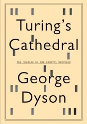 Turing's Cathedral: The Origins of the Digital Universe Pdf Book