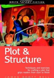 Plot & Structure: Techniques and Exercises for Crafting a Plot That Grips Readers from Start to Finish Pdf Book