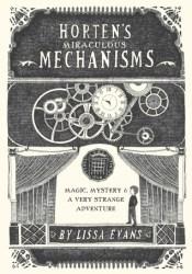 Horten's Miraculous Mechanisms: Magic, Mystery,  a Very Strange Adventure Pdf Book