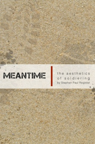 Meantime:  The Aesthetics of Soldiering Book Pdf ePub