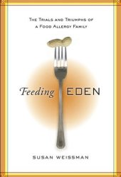 Feeding Eden: The Trials and Triumphs of a Food Allergy Family