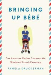 Bringing Up Bébé: One American Mother Discovers the Wisdom of French Parenting Pdf Book