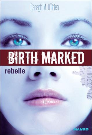 Rebelle (Birthmarked, #1)